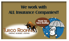 Turco Roofing works with ALL Insurance Companies